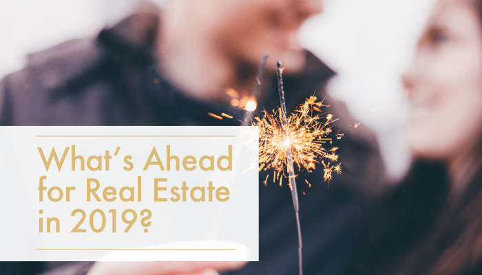 What's ahead for Real Estate in2019?